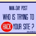 Man Day Post- Who Is Trying To Hack Your Website?