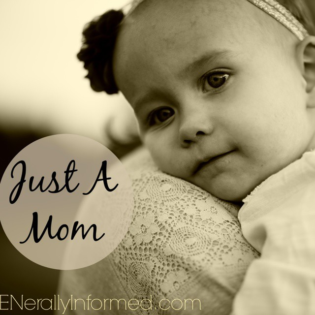 "Last week I heard a conversation that has left me thinking about being ""Just a Mom"". I would love to have your thougts on this topic at the link in my profile. #motherhood #moms #mommymoments #bloggersgetsocial #bloggermoms"